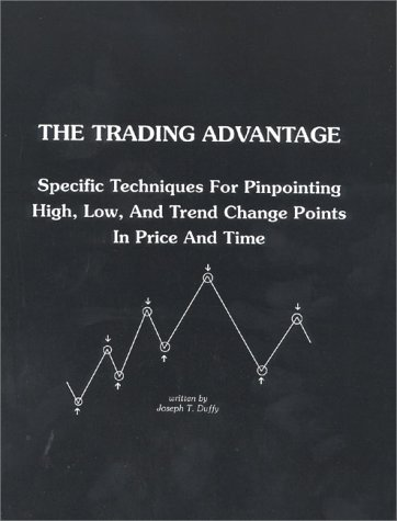 The Trading Advantage: Specific Techniques for Pinpointing High, Low, and Trend Change Points in Price and Time