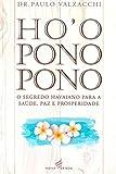 Ho'Oponopono. O Segredo Havaiano Para a Saúde, Paz e Prosperidade