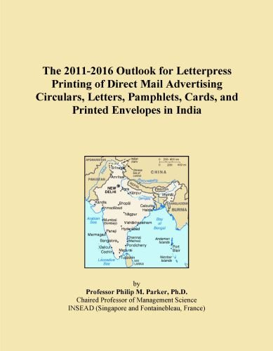 The 2011-2016 Outlook for Letterpress Printing of Direct Mail Advertising Circulars, Letters, Pamphlets, Cards, and Printed Envelopes in India