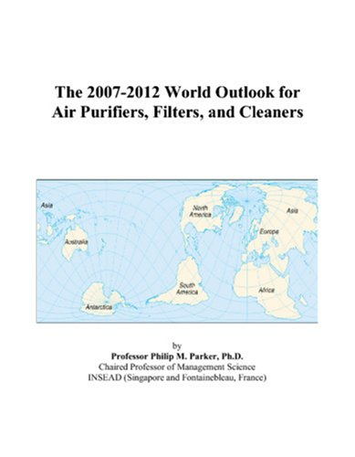 The 2007-2012 World Outlook for Air Purifiers, Filters, and Cleaners