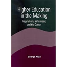 Higher Education in the Making: Pragmatism, Whitehead, and the Canon (Suny Series in Constructive Postmodern Thought)