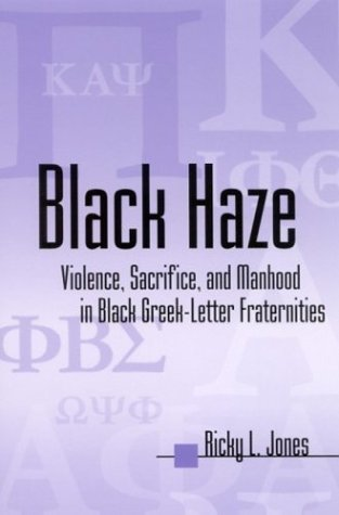 Black Haze: Violence, Sacrifice, and Manhood in Black Greek-Letter Fraternities (Suny Series in African American Studies)