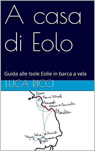 A casa di Eolo: Guida alle Isole Eolie in barca a vela (Italian Edition)