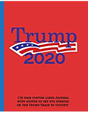 Trump 2020: 110-page custom lined journal with quotes to get you started on the Trump Train to Victory!