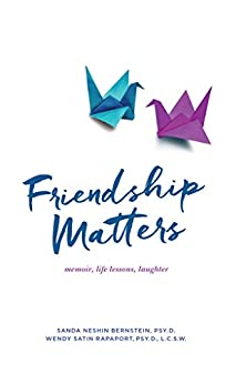 Friendship Matters: memoir, life lessons, laughter by [Bernstein, Sanda, Rapaport, Wendy]