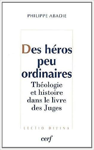 Livre gratuits en ligne Des héros peu ordinaires : Théologie et histoire dans le livre des juges pdf epub