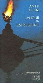 Un jour en Ostrobotnie  : roman, Tuuri, Antti