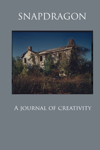 Snapdragon Issue 2, Number 1: A Journal of Creativity (Snapdragon: A Journal of Creativity) (Volume 2)