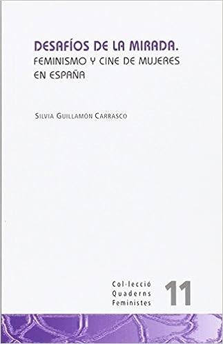 Desafíos de la mirada: Feminismo y cine de mujeres en España: 11 ...
