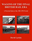 Wagons of the Final British Rail Era: A Pictorial Study of the 1983-1995 Period