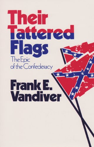 (Their Tattered Flags: The Epic of the Confederacy (Williams-Ford Texas A&M University Military History Series))