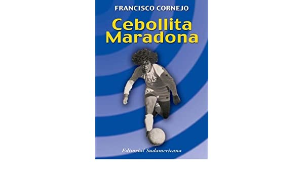 Cebollita Maradona (Spanish Edition): Francisco Cornejo: 9789500721370: Amazon.com: Books
