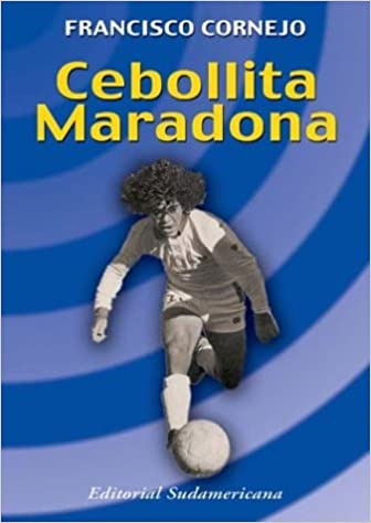 Cebollita Maradona (Spanish Edition): Francisco Cornejo: 9789500721370: Amazon.com: Books