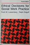Ethical Decisions for Social Work Practice, Loewenberg, Frank M. and Dolgoff, Ralph, 0875813569