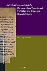 A Critical Examination of the Coherence-based Genealogical Method in New Testament Textual Criticism (New Testament Tools, Studies and Documents)