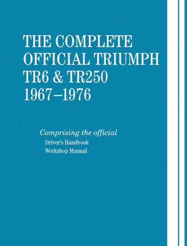 The Complete Official Triumph Tr6 and Tr250, Model Years 1967-1976: Comprising the Official Driver's Handbook, Workshop Manual
