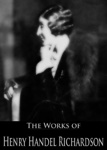 The Works of Henry Handel Richardson: Maurice Guest, The Getting of Wisdom (2 Books With Active Table of Contents)