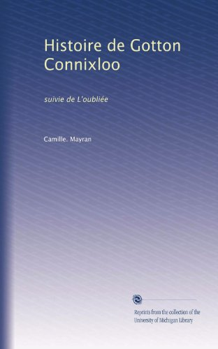 Histoire de Gotton Connixloo: suivie de L'oubliée (French Edition)