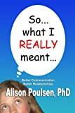 So... What I REALLY Meant..., Alison Poulsen, 1500592498
