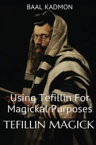 Tefillin Magick: Using Tefillin For Magickal Purposes (Jewish Magick) (Volume 1)