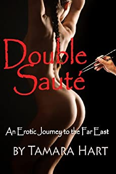 Double Sauté: An Erotic Journey to the Far East by [Hart, Tamara]
