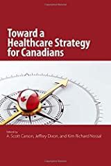 Toward a Healthcare Strategy for Canadians by A. Scott Carson (2015-08-01) Paperback