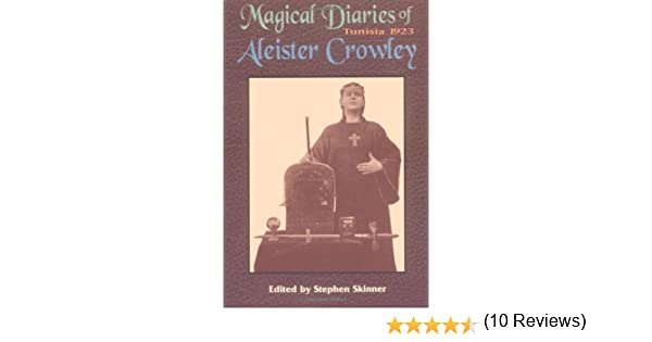 Magical diaries of aleister crowley tunisia 1923 aleister magical diaries of aleister crowley tunisia 1923 aleister crowley stephen skinner 9780877288565 amazon books fandeluxe Document