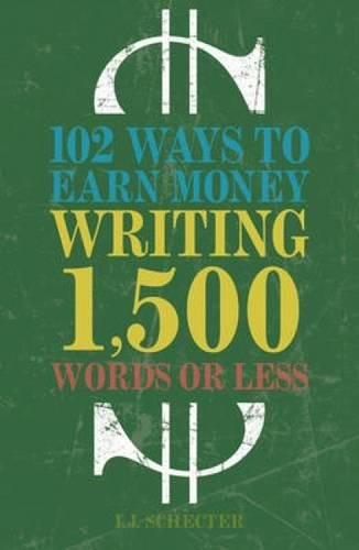 102 Ways to Earn Money Writing 1,500 Words or Less: The Ultimate Freelancer's Guide