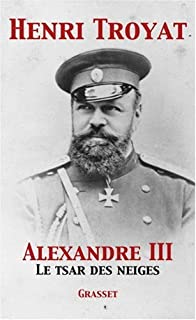Alexandre III : le tsar des neiges, Troyat, Henri