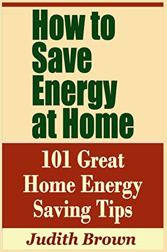 - How to Save Energy at Home - 101 Great Home Energy Saving Tips