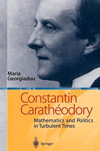 Constantin Carathéodory: Mathematics And Politics In Turbulent Times