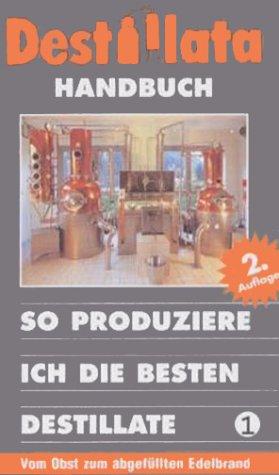 Destillata Handbuch, Bd.1, So produziere ich die besten Destillate
