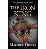 [The Iron King] (By: Maurice Druon) [published: January, 2013]