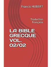 LA BIBLE GRECQUE VOL. 02/02: Traduction Française