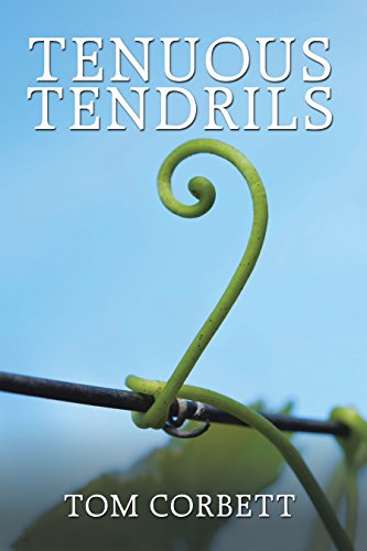 A penetrating look into the human soul and the fragility of relationships…Tenuous Tendrils by Tom Corbett