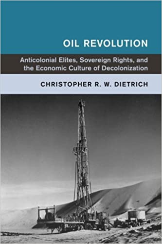 Anticolonial Elites Oil Revolution and the Economic Culture of Decolonization Sovereign Rights