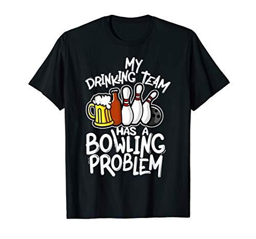 (My Drinking Team Has A Bowling Problem I Bowling T-Shirt)