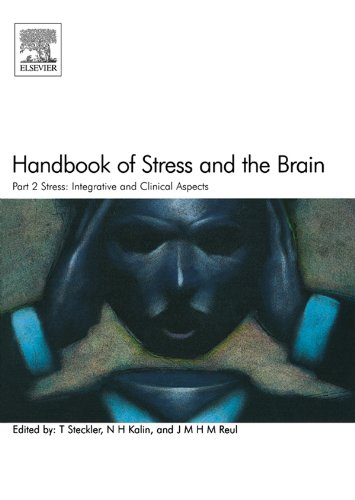 Download Handbook of Stress and the Brain Part 2: Stress: Integrative and Clinical Aspects: Stress: Integrative and Clinical Aspects: Stress: Integrative and Clinical … in the Behavioral and Neural Sciences) Pdf