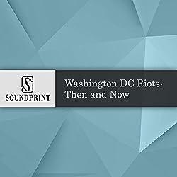 Washington D.C. Riots: Then and Now