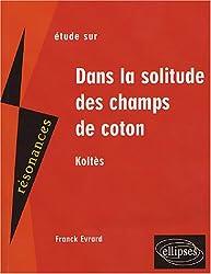 Dans la solitude des champs de coton : Etude sur Koltès