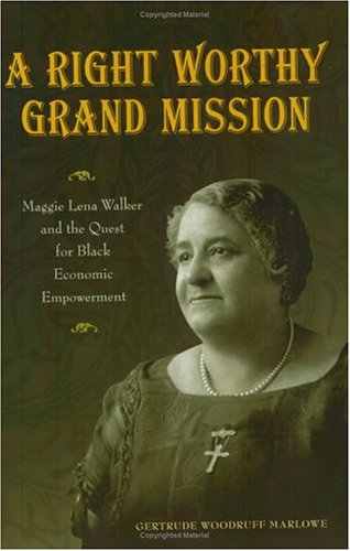 Right Worthy Grand Mission: Maggie Lena Walker and the Quest for Black Economic Empowerment PDF