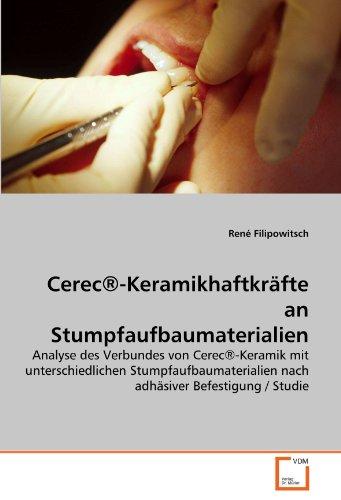 Cerec®-Keramikhaftkräfte an Stumpfaufbaumaterialien: Analyse des Verbundes von Cerec®-Keramik mit unterschiedlichen Stumpfaufbaumaterialien nach adhäsiver Befestigung / Studie (German Edition)