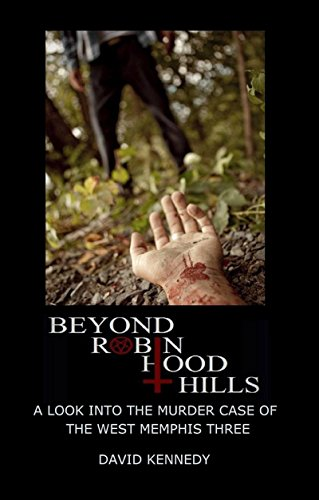 Beyond Robin Hood Hills (The True Story Of The West Memphis Three)