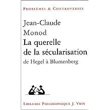 La Querelle de la Secularisation: Theologie Politique Et Philosophies de l'Histoire de Hegel a Blumenberg