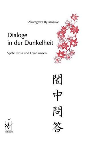 Dialoge in der Dunkelheit: Späte Prosa und Erzählungen Taschenbuch – 22. Juli 2010 Ryunosuke Akutagawa Armin Stein Iudicium 3862050092