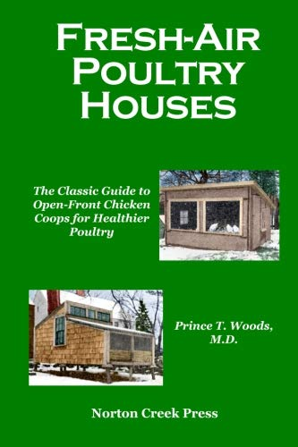 Fresh-Air Poultry Houses: The Classic Guide to Open-Front Chicken Coops for Healthier Poultry (Norton Creek Classics) por Prince T. Woods,Robert Plamondon