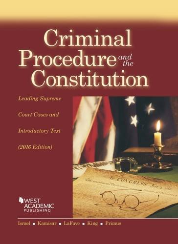 Criminal Procedure and the Constitution, Leading Supreme Court Cases and Introductory Text (American Casebook Series)