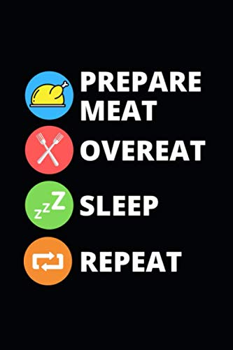 Prepare Meat Overeat Sleep Repeat: Funny Fall Autumn Notebook/Journal, Thanksgiving Day Gifts For Women, Men, Kids, Friends or Employees (6