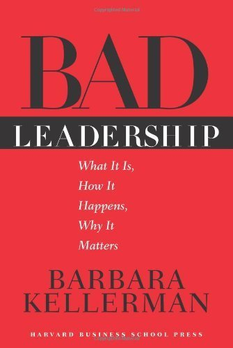 Bad Leadership: What It Is, How It Happens, Why It Matters (Leadership for the Common Good) by Barbara Kellerman (2004-09-01)