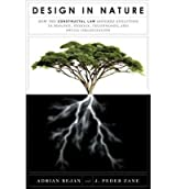 Design in Nature: How the Constructal Law Governs Evolution in Biology, Physics, Technology, and Social Organization [ DESIGN IN NATURE: HOW THE CONSTRUCTAL LAW GOVERNS EVOLUTION IN BIOLOGY, PHYSICS, TECHNOLOGY, AND SOCIAL ORGANIZATION ] by Bejan, Adrian (Author) Jan-24-2012 [ Hardcover ]